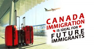 Canada Immigration is ideal for Future Immigrants 300x158